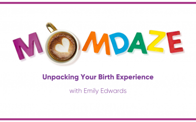 Unpacking Your Birth Experience – with Emily Edwards