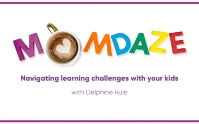 Navigating learning challenges with your kids – With Delphine Rule